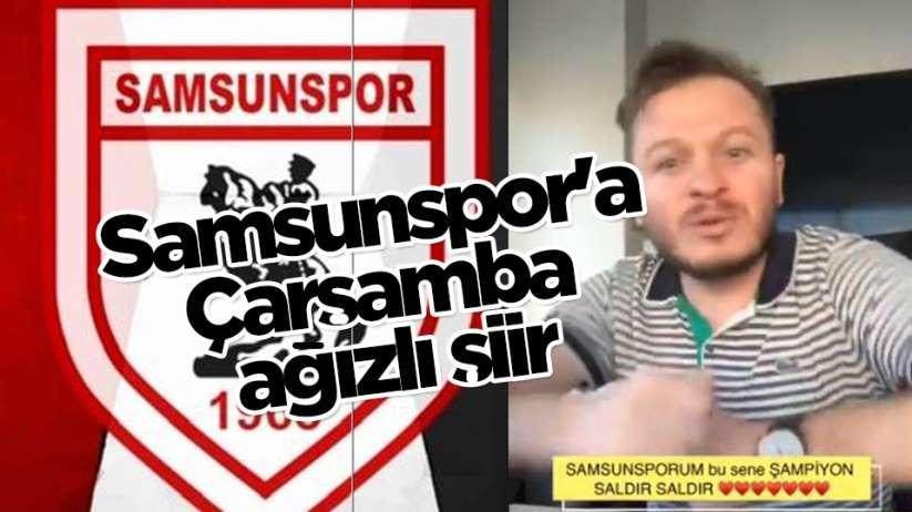 Samsunspor'a Çarşamba ağızlı şiir