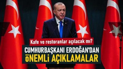 Kafe ve restoranlar açılacak mı Cumhurbaşkanı Erdoğan'dan önemli açıklamalar
