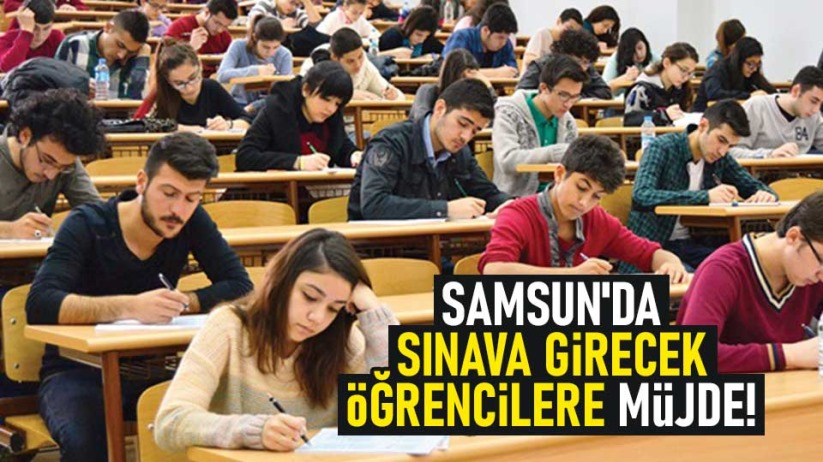 Samsun'da sınava girecek öğrencilere müjde!