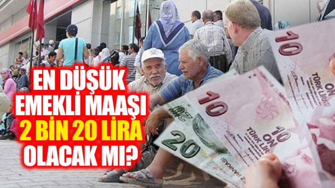 En düşük emekli maaşı 2 bin 20 lira olacak mı?