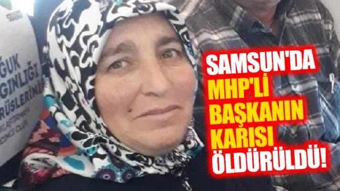 Samsun'da MHP'li Başkanın Karısı öldürüldü!