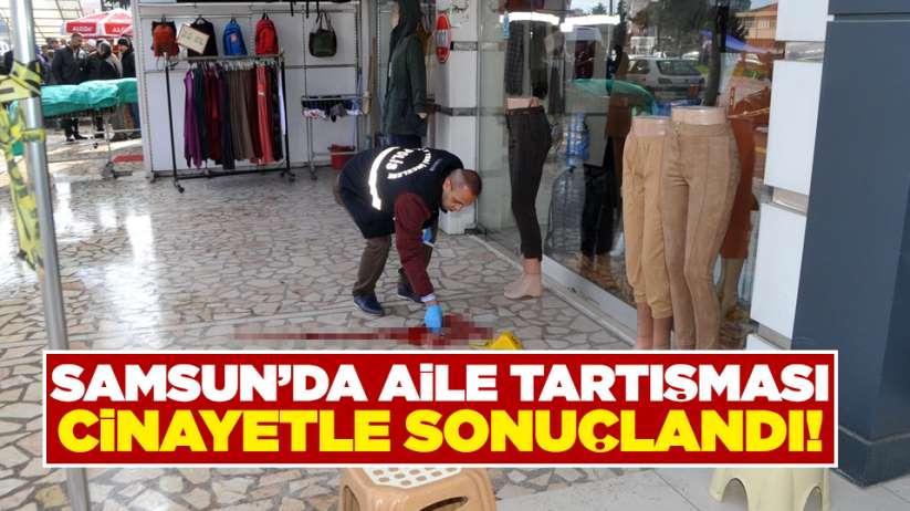 Samsun'da aile tartışma cinayetle sonuçlandı!