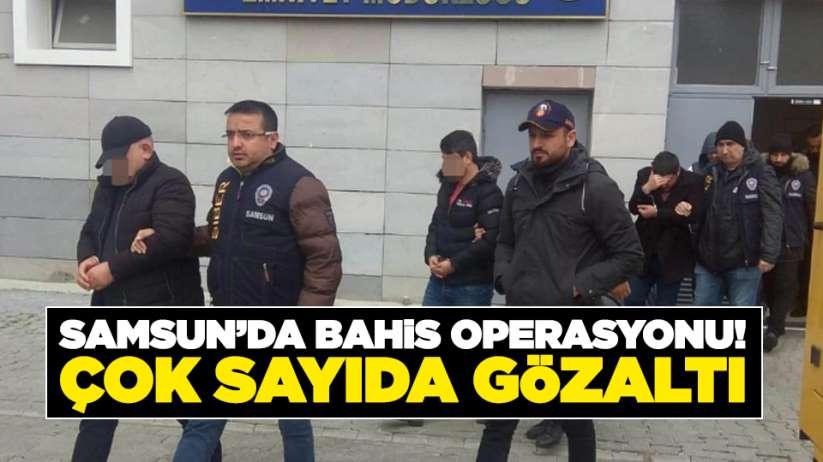 Samsun'da bahis operasyonu! Çok sayıda gözaltı