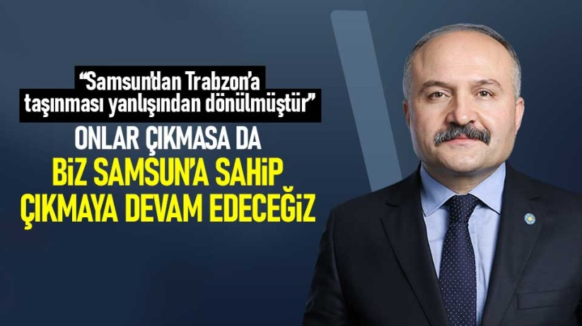 Erhan Usta: Biz Samsuna sahip çıkacağız
