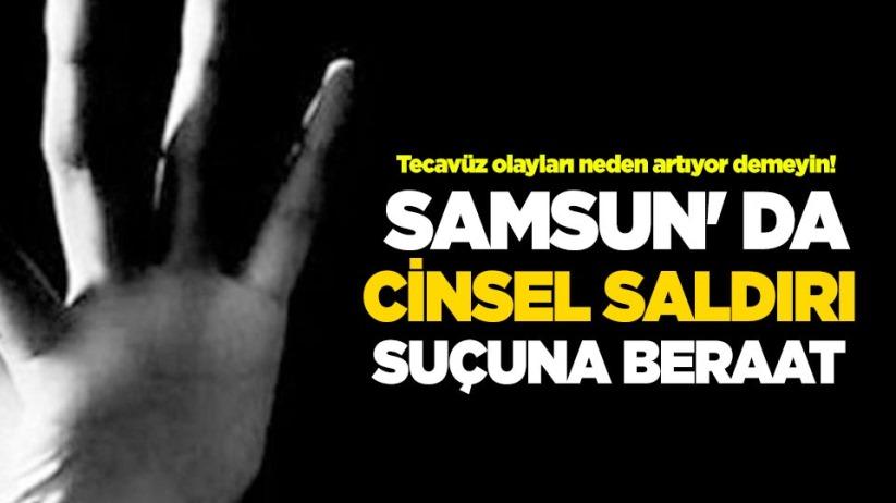 Samsun da cinsel saldırı suçuna beraat!