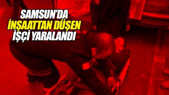 Samsun'da inşaattan düşen işçi yaralandı