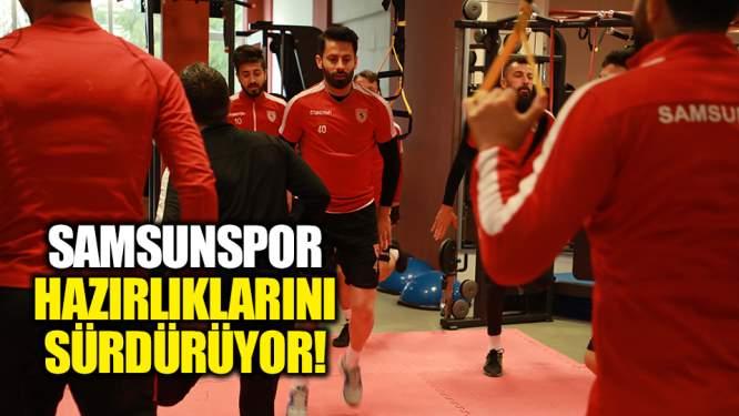 Samsunspor hazırlıklarını sürdürüyor!