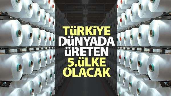 Türkiye, Dünya'da üreten 5.ülke olacak
