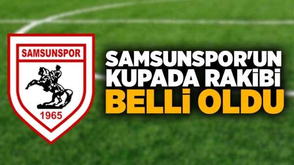 Samsunspor Kupada rakibi belli oldu