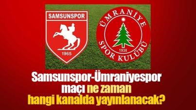 Samsunspor-Ümraniyespor maçı ne zaman, hangi kanalda yayınlanacak?