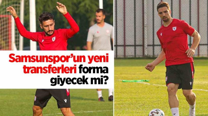 Samsunsporun yeni transferleri forma giyecek mi?