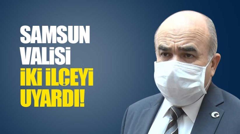 Samsun Valisi Zülkif Dağlı 2 ilçeyi uyardı!