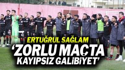 Ertuğrul Sağlam:' Zorlu maçta kayıpsız galibiyet'