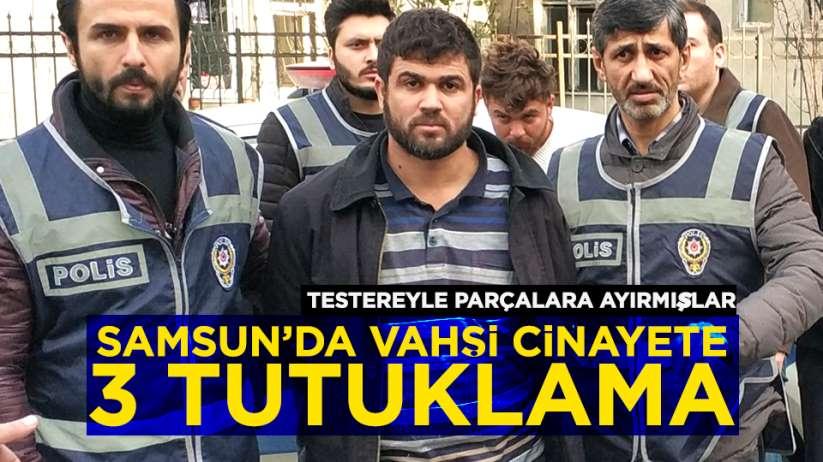 Samsun'da vahşi cinayete 3 tutuklama