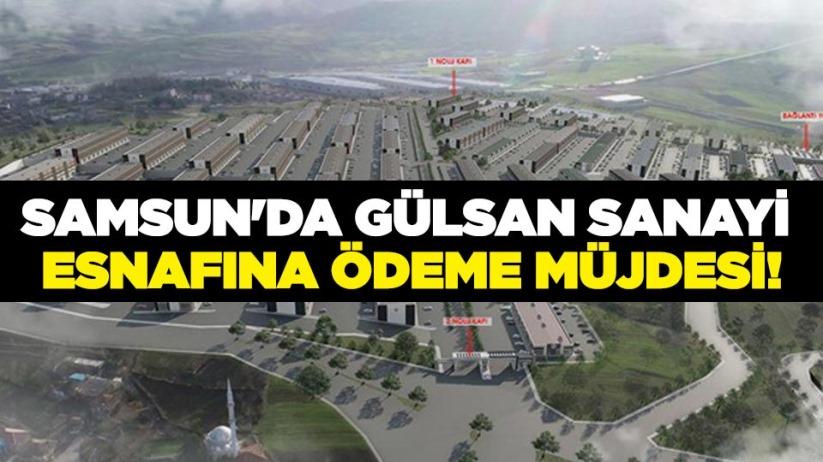 Samsun'da Gülsan Sanayi esnafına ödeme müjdesi!