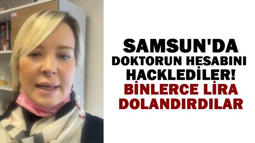 Samsun'da doktorun hesabını hacklediler! Binlerce lira dolandırdılar
