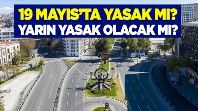 19 Mayıs'ta yasak mı? Yarın yasak olacak mı?