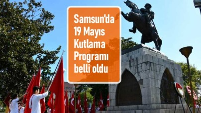 Samsun'da 19 Mayıs Kutlama Programı belli oldu