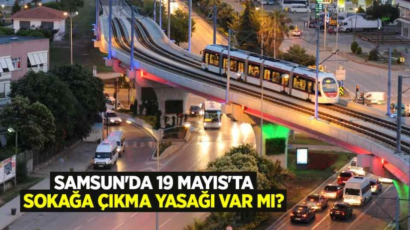 Samsunda 19 Mayısta (yarın) sokağa çıkma yasağı var mı?