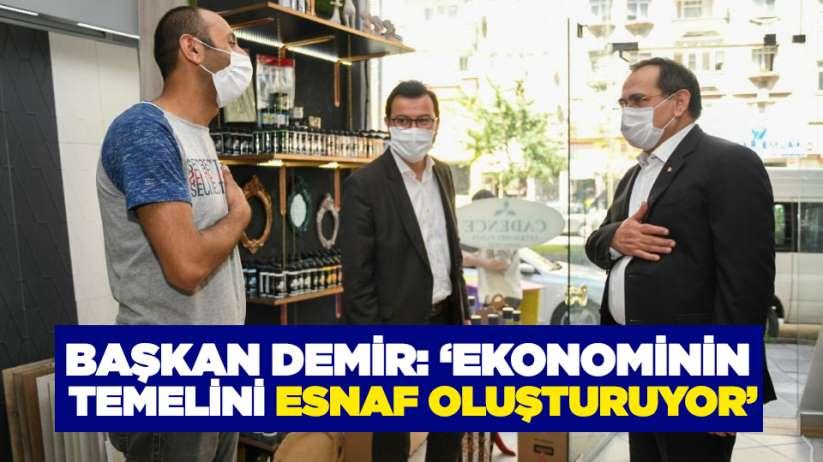 Başkan Demir: 'Ekonominin temelini esnaf oluşturuyor'
