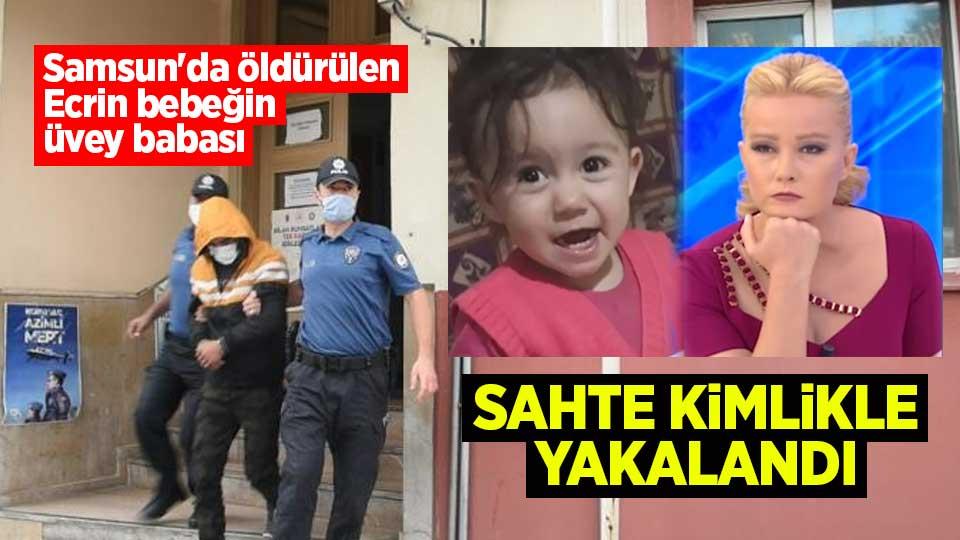 Samsun'da öldürülen Ecrin bebeğin üvey babası sahte kimlikle yakalandı