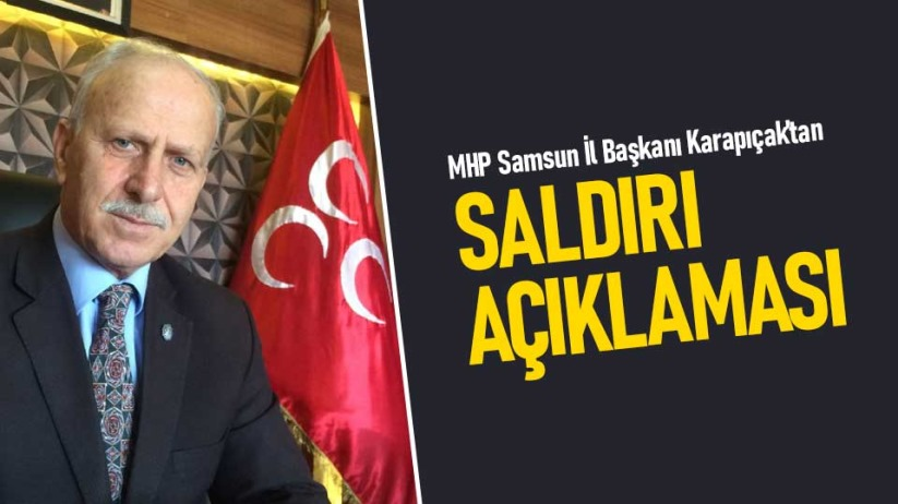 MHP Samsun İl Başkanı Abdullah Karapıçaktan saldırı açıklaması