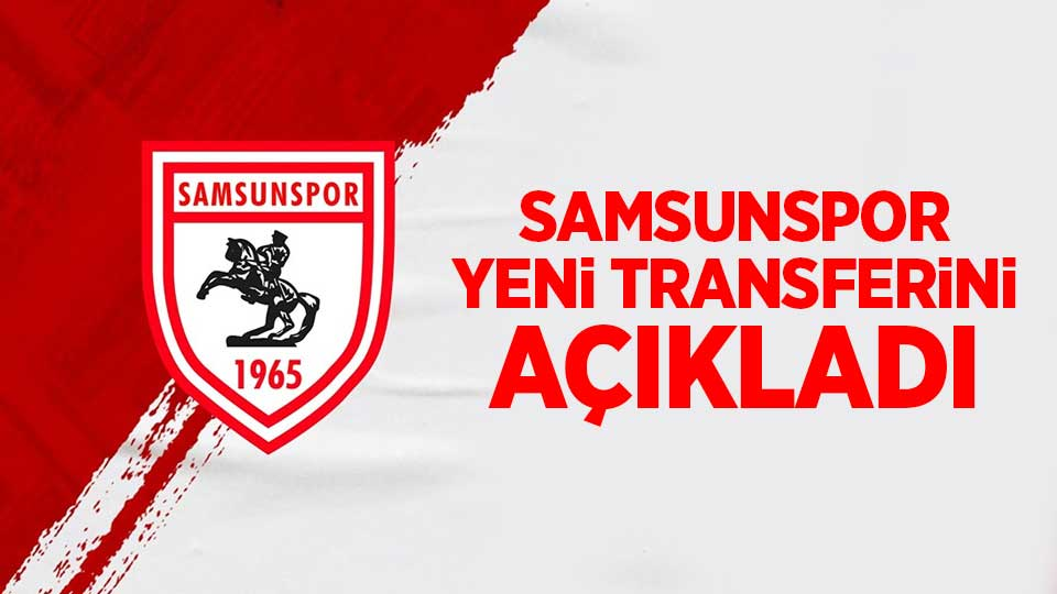 Samsunspor yeni transferini açıkladı