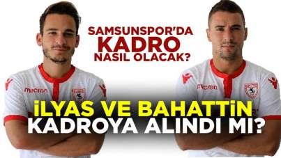 Samsunspor'da bu hafta İlyas ve Bahattin Kadroda Olacak mı?