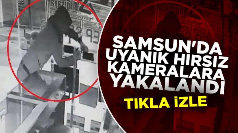 Samsun'da uyanık hırsız kameralara yakalandı