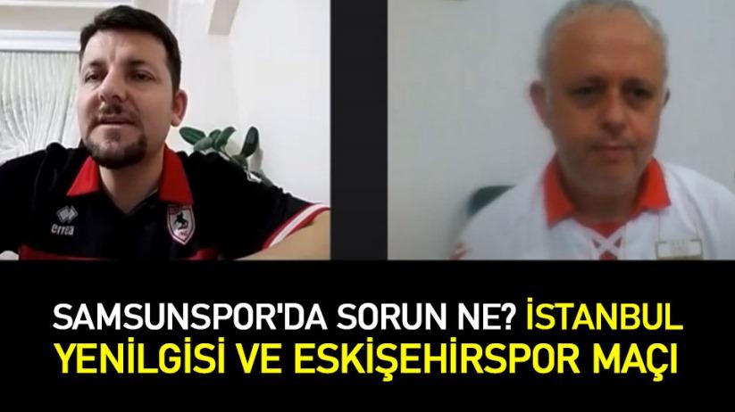 Samsunspor'da Sorun Ne? İstanbul yenilgisi ve Eskişehirspor Maçı