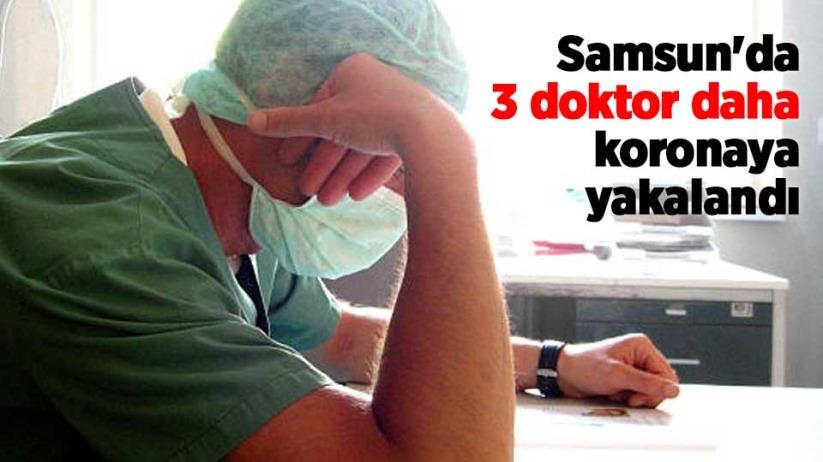 Samsunda 3 doktor daha koronaya yakalandı