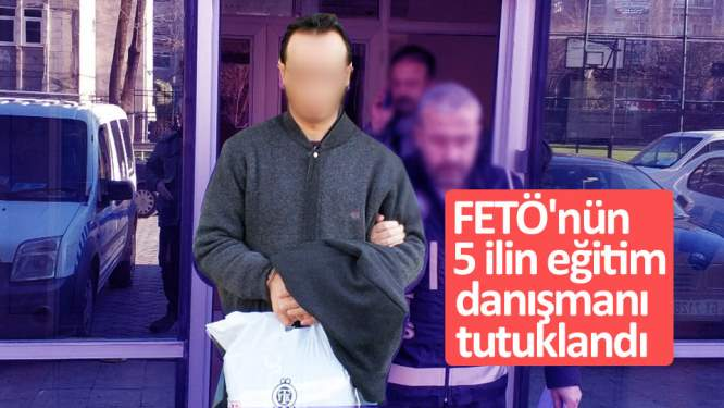 FETÖ'nün 5 ilin eğitim danışmanı tutuklandı