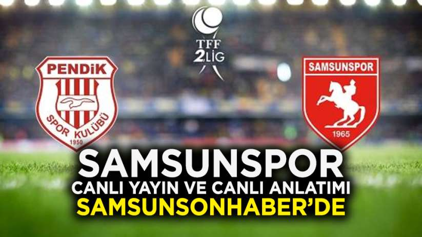 Samsunspor Pendikspor canlı yayın ve canlı anlatımı Samsunsonhaber'de