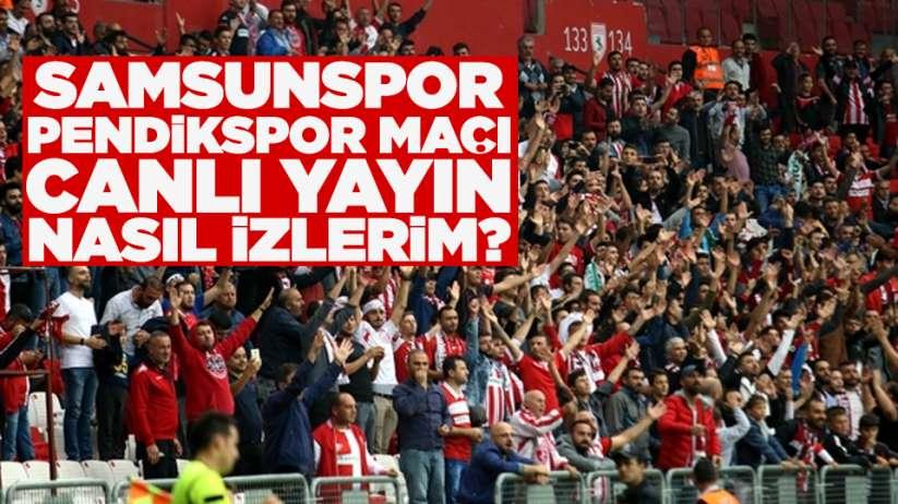 Samsunspor Pendikspor maçı canlı yayın nasıl izlerim?