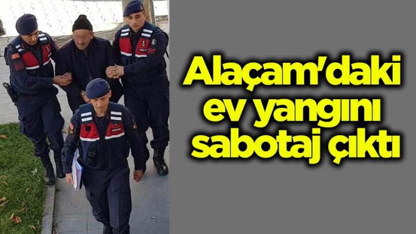 Alaçam'daki ev yangını sabotaj çıktı