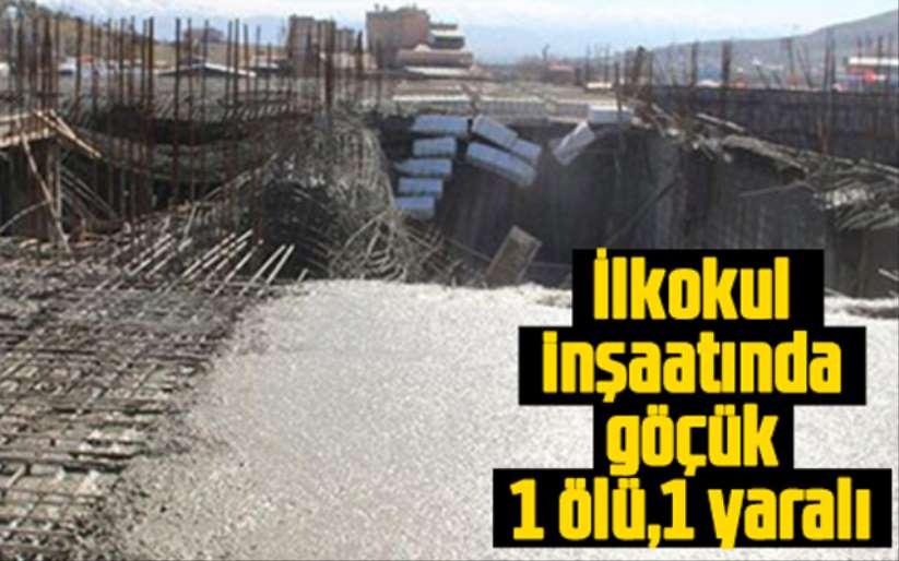 İlkokul inşaatında göçük; 1 ölü 1 yaralı