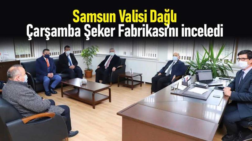 Samsun Valisi Dağlı, Çarşamba Şeker Fabrikasını inceledi