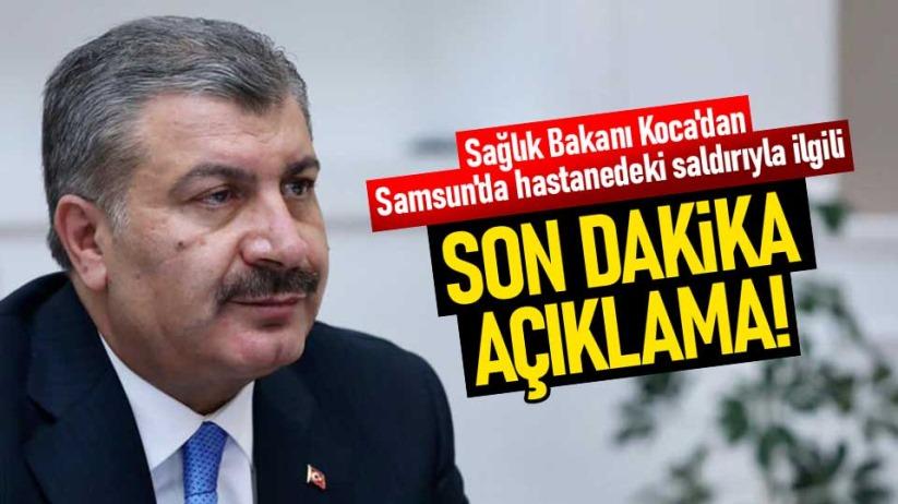 Bakan Koca'dan Samsun'da hastanedeki saldırıyla ilgili açıklama