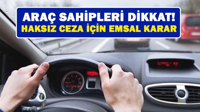 Araç sahipleri dikkat! Haksız ceza için emsal karar