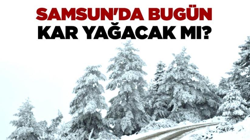 Samsunda bugün kar yağacak mı?