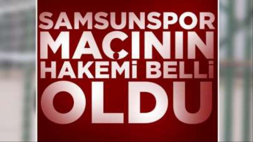 Samsunspor Hacettepe maçının hakemi belli oldu