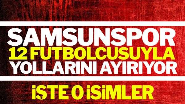 Samsunspor 12 futbolcusuyla yollarını ayırıyor İşte O İsimler
