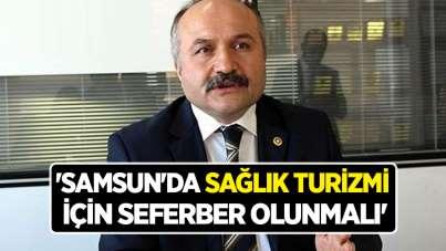 'Samsun'da sağlık turizmi için seferber olunmalı'