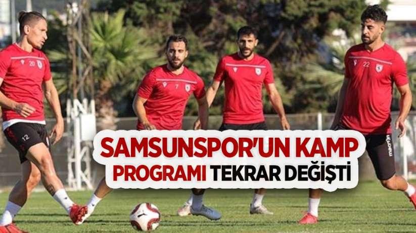 Samsunspor'un kamp programı tekrar değişti