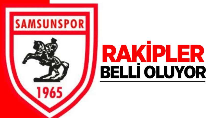 Samsunspor'un Rakipleri Belli Oluyor