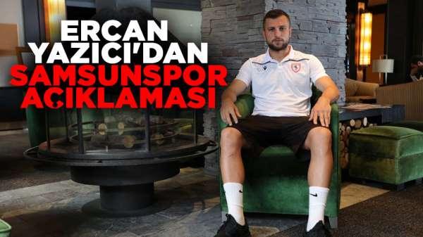 Ercan Yazıcı'dan Samsunspor açıklaması, Son dakika!