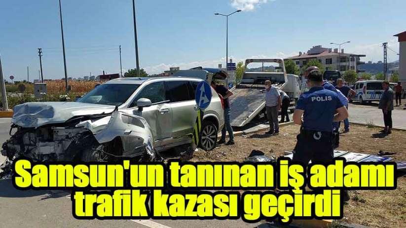 Samsun'un tanınan iş adamı trafik kazası geçirdi