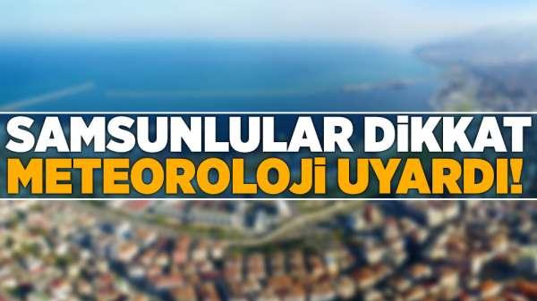 Samsun Haber-Samsunlular dikkat Meteoroloji uyardı!