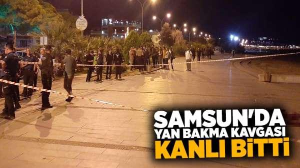 Samsun'da yan bakma kavgası kanlı bitti