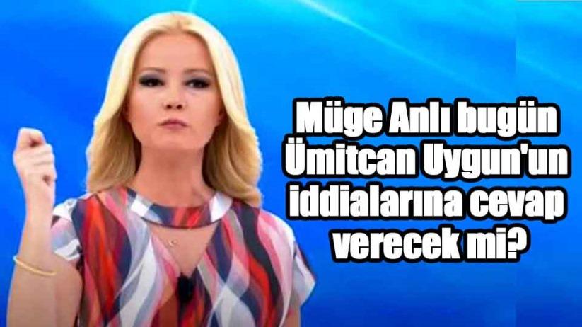 Müge Anlı bugün Ümitcan Uygun'un iddialarına cevap verecek mi?